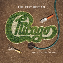 The Very Best of Chicago: Only the Beginning by Chicago album reviews, download