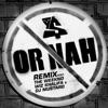 Or Nah (feat. The Weeknd, Wiz Khalifa and DJ Mustard) [Remix] song lyrics