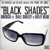 Black Shades (DJ Khaled and E-Class Present ) [feat. Ball Greezy & Billy Blue] - Single album lyrics, reviews, download