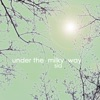 Under the Milky Way - Single album lyrics, reviews, download
