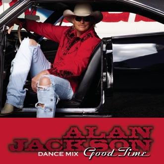 Good Time (Dance Mix) - Single by Alan Jackson album reviews, ratings, credits