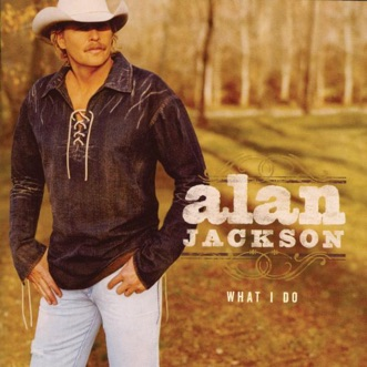 What I Do by Alan Jackson album reviews, ratings, credits