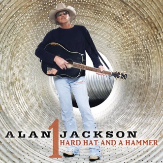 Hard Hat and a Hammer - Single by Alan Jackson album reviews, ratings, credits