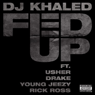 Fed Up (feat. Usher, Drake, Rick Ross & Young Jeezy) - Single by DJ Khaled album reviews, ratings, credits
