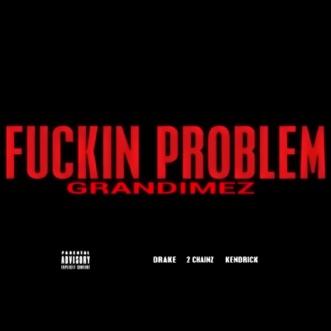 F****n Problem (feat. Drake, 2 Chainz & Kendrick) - Single by GranDimez album reviews, ratings, credits