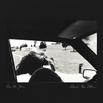Are We There by Sharon Van Etten album reviews, ratings, credits