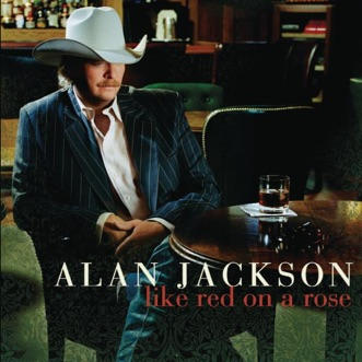 Like Red On a Rose by Alan Jackson album reviews, ratings, credits