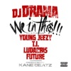 We In This (feat. Young Jeezy, T.I., Ludacris & Future) song lyrics