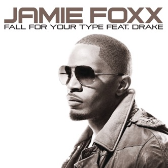 Fall for Your Type (feat. Drake) - Single by Jamie Foxx album reviews, ratings, credits
