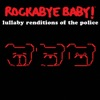 Lullaby Renditions of the Police album lyrics, reviews, download