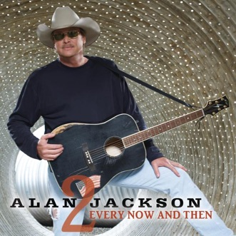 Every Now and Then - Single by Alan Jackson album reviews, ratings, credits