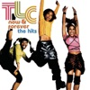 Now & Forever: The Hits by TLC album lyrics