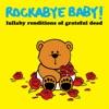 Lullaby Renditions of Grateful Dead album lyrics, reviews, download