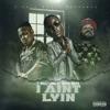I Ain't Lyin (feat. Young Dolph) - Single album lyrics, reviews, download