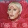 Living Out Loud (feat. Sia) - Single album lyrics, reviews, download