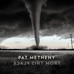 From This Place by Pat Metheny album songs, credits