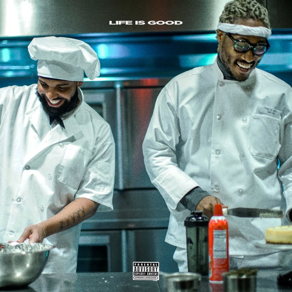 Life Is Good (feat. Drake) by Future song lyrics, reviews, ratings, credits