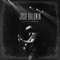 Live at Church by Josh Baldwin album songs, credits