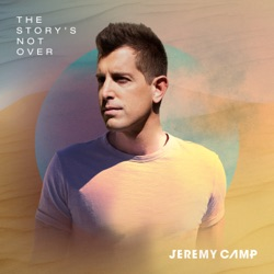 The Story's Not Over by Jeremy Camp album songs, credits