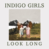 Look Long by Indigo Girls album overview, reviews and download