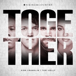 TOGETHER by for KING & COUNTRY, Tori Kelly & Kirk Franklin song lyrics, mp3 download