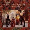 Wine, Beer, Whiskey (Radio Edit) by Little Big Town song lyrics