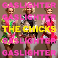 Gaslighter by The Chicks album overview, reviews and download