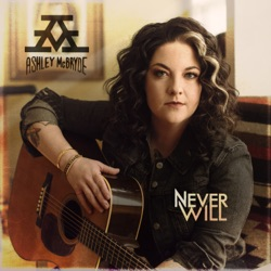 Never Will by Ashley McBryde album songs, credits