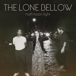 Half Moon Light by The Lone Bellow album songs, credits