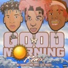 Good Morning (Remix) [feat. Lil Yachty & NLE Choppa] - Single album lyrics, reviews, download
