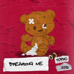 Breaking Me by Topic & A7S song lyrics, mp3 download
