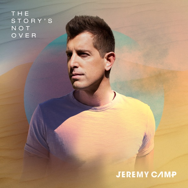 The Story's Not Over by Jeremy Camp album reviews, ratings, credits