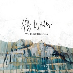 Holy Water by We The Kingdom song lyrics, mp3 download