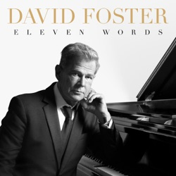 Eleven Words by David Foster album songs, reviews, credits