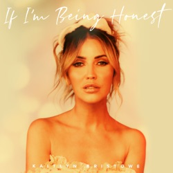 If I'm Being Honest by Kaitlyn Bristowe song lyrics, mp3 download