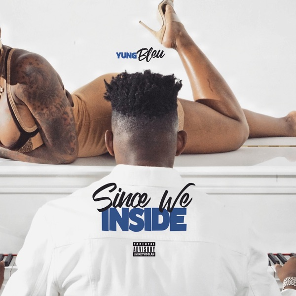 Since We Inside - EP by Yung Bleu album reviews, ratings, credits