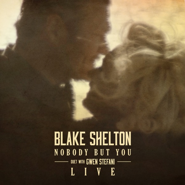Nobody But You (Duet with Gwen Stefani) [Live] - Single by Blake Shelton album reviews, ratings, credits