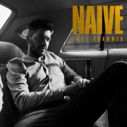 Naive by Andy Grammer album songs, credits