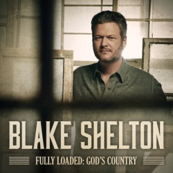 Fully Loaded: God's Country by Blake Shelton album songs, credits