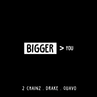 Bigger Than You (feat. Drake & Quavo) - Single by 2 Chainz album reviews, ratings, credits