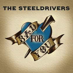 Bad For You by The SteelDrivers album songs, credits