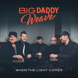 When the Light Comes by Big Daddy Weave album songs, credits