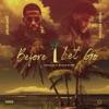 Before I Let Go (feat. Derez De'Shon) - Single album lyrics, reviews, download