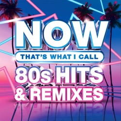 NOW That's What I Call 80s Hits & Remixes by Various Artists album songs, credits