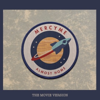 Almost Home (Movie Version) [feat. Jeremy Camp] - Single by MercyMe album reviews, ratings, credits