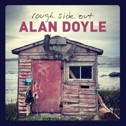 Rough Side Out by Alan Doyle album songs, credits