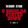 U Shoulda Stayed Down - Single album lyrics, reviews, download