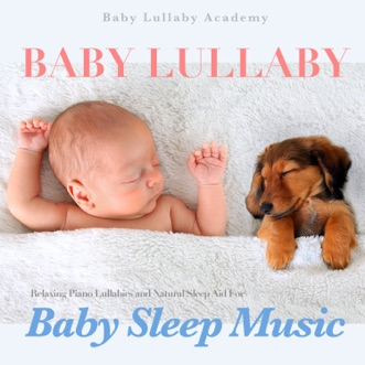 Baby Lullaby: Relaxing Piano Lullabies and Natural Sleep Aid for Baby Sleep Music by Baby Lullaby Academy album reviews, ratings, credits