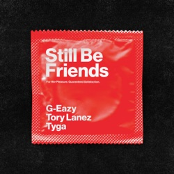 Still Be Friends (feat. Tory Lanez & Tyga) by G-Eazy song lyrics, mp3 download