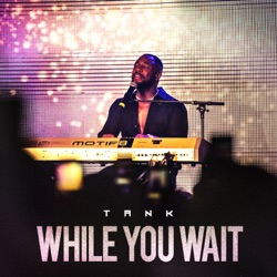 While You Wait - EP by Tank album reviews, download